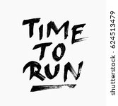 time to run quote. ink hand... | Shutterstock .eps vector #624513479