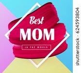 best mom in the world spring... | Shutterstock .eps vector #624593804