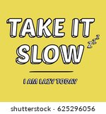 take it slow. i am lazy today.... | Shutterstock .eps vector #625296056