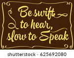 be swift to hear  slow to speak ... | Shutterstock .eps vector #625692080