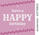 have a happy birthday | Shutterstock . vector #625700810
