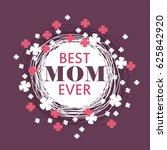 mothers day. best mom ever.... | Shutterstock .eps vector #625842920
