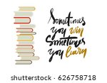 sometimes you win  sometimes... | Shutterstock .eps vector #626758718