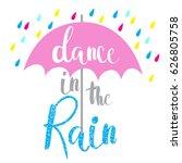 dance in the rain . typography... | Shutterstock .eps vector #626805758