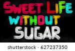 sweet life without sugar... | Shutterstock . vector #627237350
