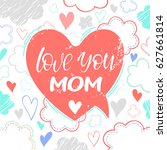 love you mom   hand drawn... | Shutterstock .eps vector #627661814