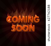 coming soon lettering in fire.... | Shutterstock .eps vector #627762188