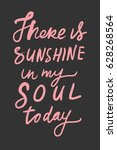 there is sunshine in my soul... | Shutterstock .eps vector #628268564