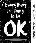 everything is going to be ok .... | Shutterstock .eps vector #628276088