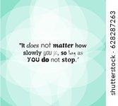 it does not matter how slowly... | Shutterstock .eps vector #628287263