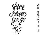 shine wherever you go.... | Shutterstock .eps vector #628411874