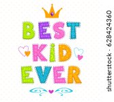 best kid ever. funny vector... | Shutterstock .eps vector #628424360