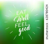 eat well  feel good  ... | Shutterstock .eps vector #628780424