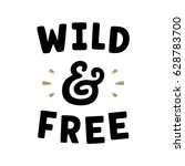 wild and free. retro slogan for ... | Shutterstock .eps vector #628783700