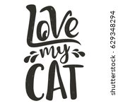 Stock vector trendy doodle style illustration cat s silhouette and lettering quote love my cat inspirational 629348294