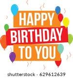happy birthday to you logo... | Shutterstock .eps vector #629612639