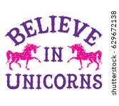 believe in unicorns .... | Shutterstock .eps vector #629672138