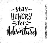 stay hungry for adventures... | Shutterstock .eps vector #630869924