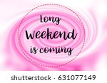 long weekend is coming words on ... | Shutterstock . vector #631077149