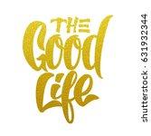 good life inscription made of... | Shutterstock .eps vector #631932344