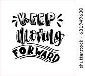 keep moving forward with... | Shutterstock .eps vector #631949630