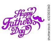 happy fathers day handwritten...   Shutterstock .eps vector #632303360