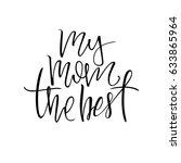 my mom the best. lettering. | Shutterstock .eps vector #633865964