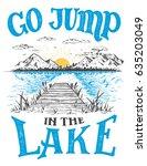 go jump in the lake. lake house ... | Shutterstock .eps vector #635203049