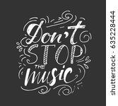 don't stop the music. hand... | Shutterstock .eps vector #635228444