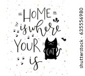 home is where your cat is  ... | Shutterstock .eps vector #635556980