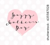 happy mothers day lettering.... | Shutterstock . vector #635587028