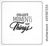 collect moments not things... | Shutterstock .eps vector #635587253