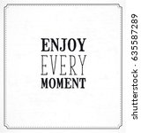 enjoy every moment typographic...   Shutterstock .eps vector #635587289