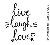 Live Laugh And Love Words...