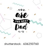 you are the best dad.... | Shutterstock .eps vector #636250760