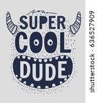 super cool dude slogan graphic... | Shutterstock .eps vector #636527909
