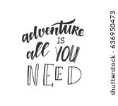 adventure is all you need.... | Shutterstock .eps vector #636950473