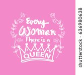 every woman there is a queen.... | Shutterstock .eps vector #636980638