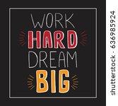 motivational phrase. work hard... | Shutterstock .eps vector #636985924