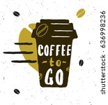 coffee to go. lettering poster. ... | Shutterstock .eps vector #636998236