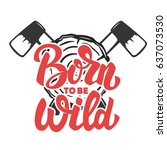 born to be wild. two crossed... | Shutterstock .eps vector #637073530