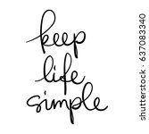 Stock vector keep life simple calligraphy monochrome poster 637083340