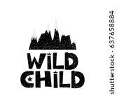 wild child. mountains. hand... | Shutterstock .eps vector #637658884