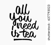 all you need is tea quote. ink... | Shutterstock .eps vector #637793023