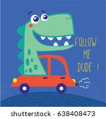 Stock vector cute dinosaur illustration with car drawn as vector for baby fashion print 638408473