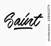 saint. ink hand lettering....   Shutterstock .eps vector #638462074