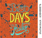 hand drawn poster of best days... | Shutterstock .eps vector #638488876