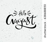 hello august. vector lettering... | Shutterstock .eps vector #638688850