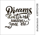 dreams don't work unless you do....   Shutterstock .eps vector #638902438