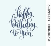 happy birthday to you hand... | Shutterstock .eps vector #639432940